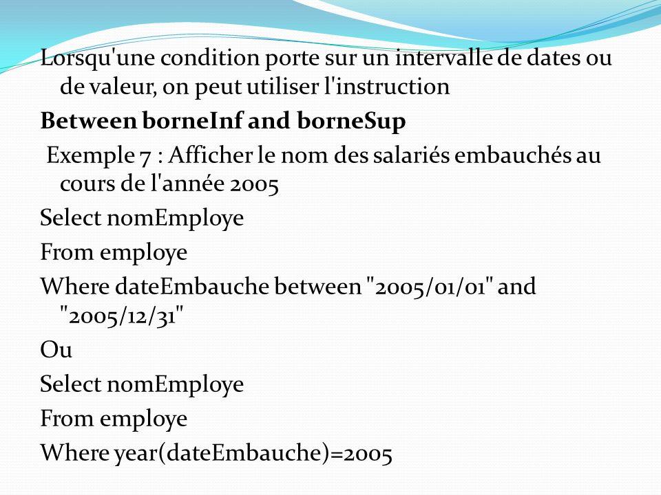 Lorsqu'une condition porte sur un intervalle de dates ou de valeur, on peut utiliser l'instruction Between borneInf and borneSup Exemple 7 : Afficher