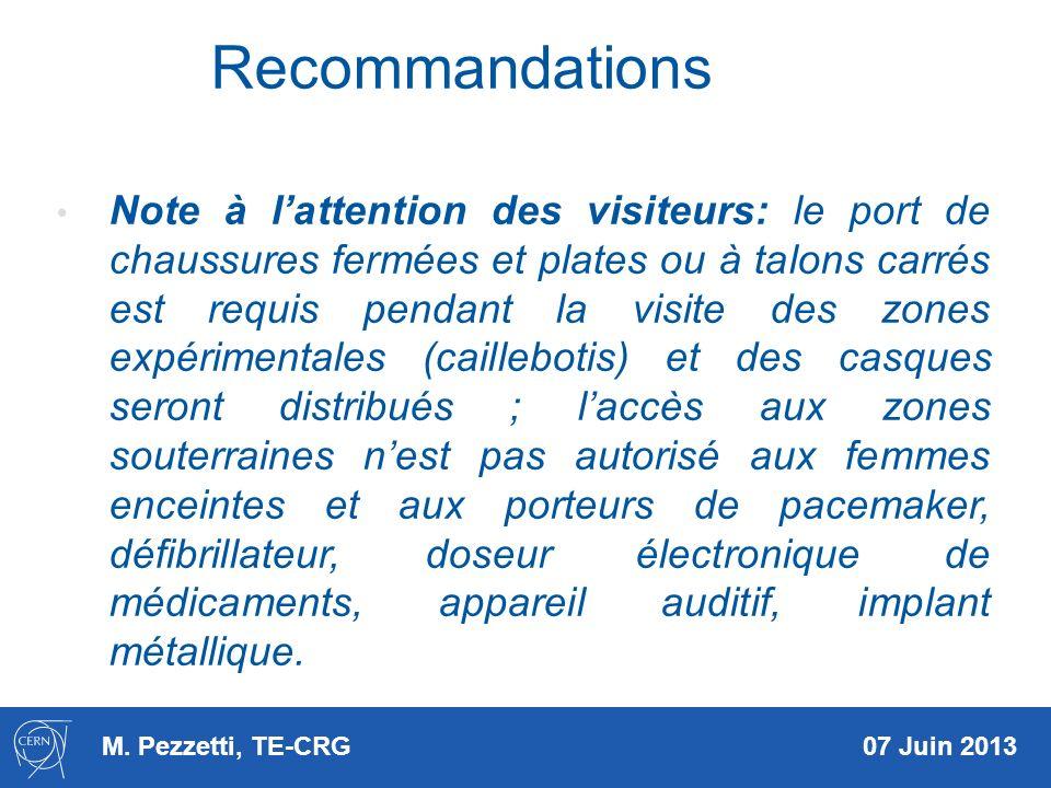 M. Pezzetti, TE-CRG 07 Juin 2013 Recommandations Note à lattention des visiteurs: le port de chaussures fermées et plates ou à talons carrés est requi