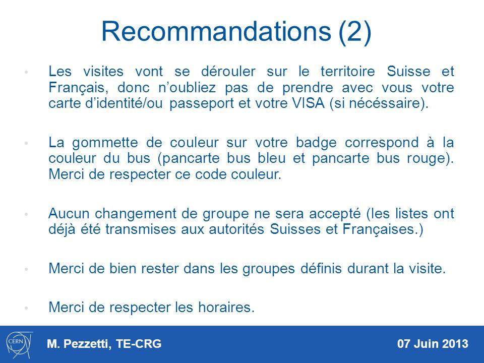 M. Pezzetti, TE-CRG 07 Juin 2013 Recommandations (2) Les visites vont se dérouler sur le territoire Suisse et Français, donc noubliez pas de prendre a