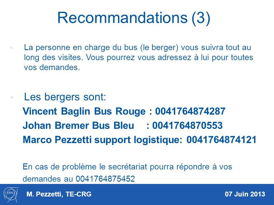 M. Pezzetti, TE-CRG 07 Juin 2013 Recommandations (3) La personne en charge du bus (le berger) vous suivra tout au long des visites. Vous pourrez vous