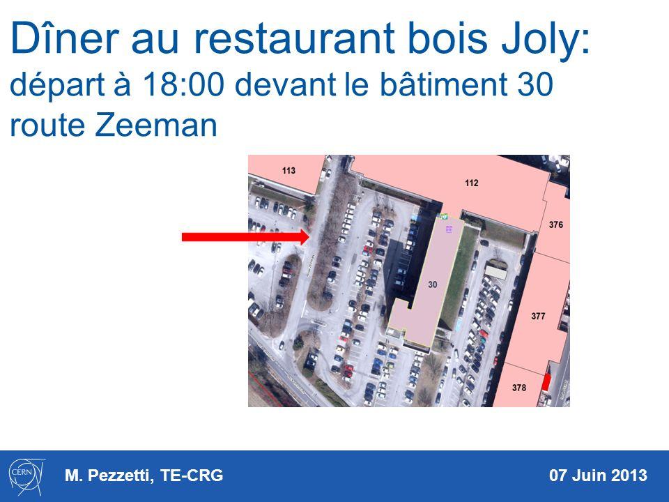M. Pezzetti, TE-CRG 07 Juin 2013 Dîner au restaurant bois Joly: départ à 18:00 devant le bâtiment 30 route Zeeman