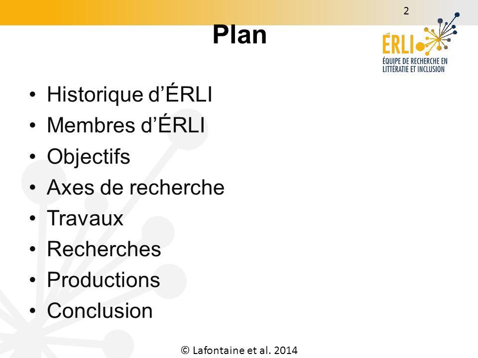 Plan Historique dÉRLI Membres dÉRLI Objectifs Axes de recherche Travaux Recherches Productions Conclusion © Lafontaine et al.
