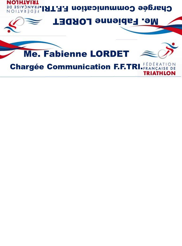 Me. Fabienne LORDET Chargée Communication F.F.TRI. Me. Fabienne LORDET Chargée Communication F.F.TRI.