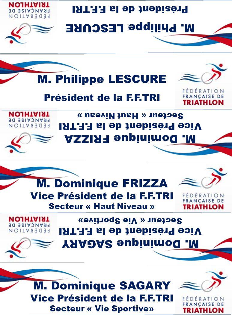 M. Dominique FRIZZA Vice Président de la F.F.TRI Secteur « Haut Niveau » M. Philippe LESCURE Président de la F.F.TRI M. Philippe LESCURE Président de