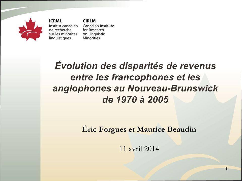 Évolution des disparités de revenus entre les francophones et les anglophones au Nouveau-Brunswick de 1970 à 2005 Éric Forgues et Maurice Beaudin 11 avril 2014 1