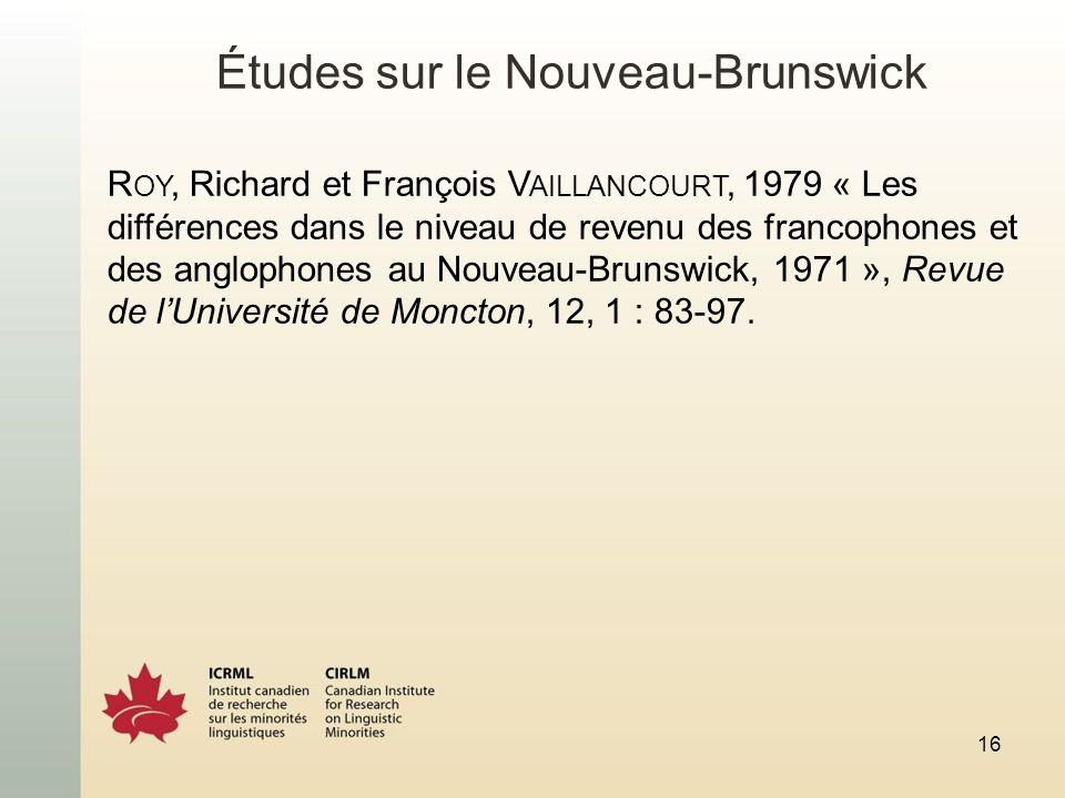 Études sur le Nouveau-Brunswick R OY, Richard et François V AILLANCOURT, 1979 « Les différences dans le niveau de revenu des francophones et des anglophones au Nouveau-Brunswick, 1971 », Revue de lUniversité de Moncton, 12, 1 : 83-97.