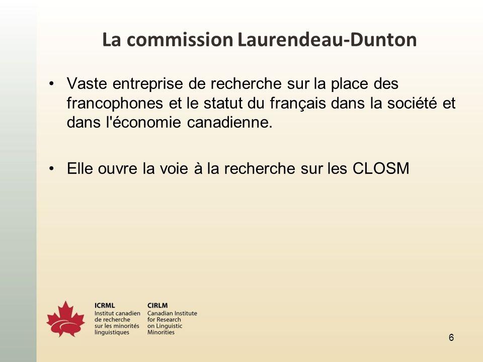 La commission Laurendeau-Dunton Vaste entreprise de recherche sur la place des francophones et le statut du français dans la société et dans l économie canadienne.
