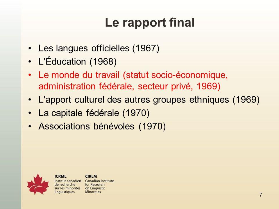 Le rapport final Les langues officielles (1967) L'Éducation (1968) Le monde du travail (statut socio-économique, administration fédérale, secteur priv