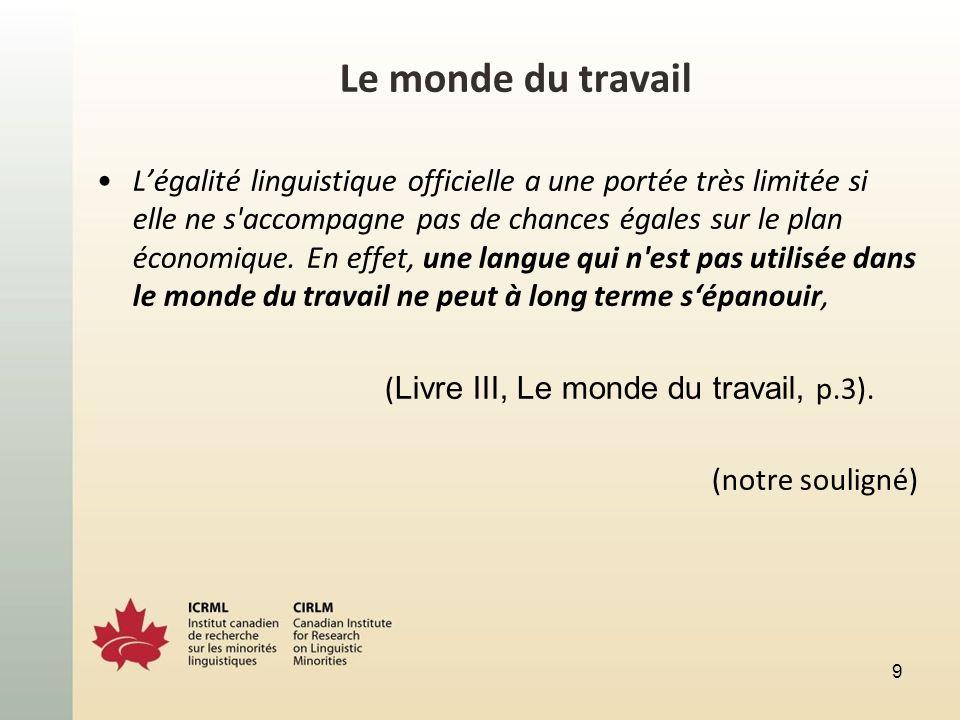 Le monde du travail Légalité linguistique officielle a une portée très limitée si elle ne s'accompagne pas de chances égales sur le plan économique. E