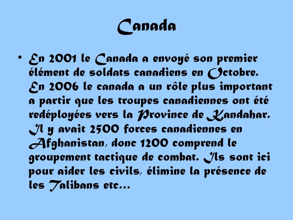 En 2001 le Canada a envoyé son premier élément de soldats canadiens en Octobre. En 2006 le canada a un rôle plus important a partir que les troupes ca
