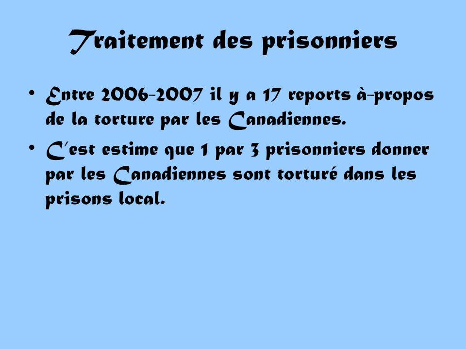 Traitement des prisonniers Entre 2006-2007 il y a 17 reports à-propos de la torture par les Canadiennes.