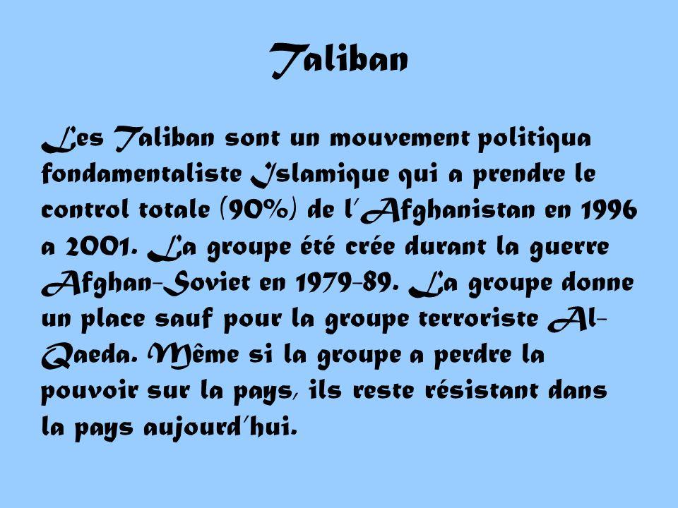 Les Taliban sont un mouvement politiqua fondamentaliste Islamique qui a prendre le control totale (90%) de lAfghanistan en 1996 a 2001.