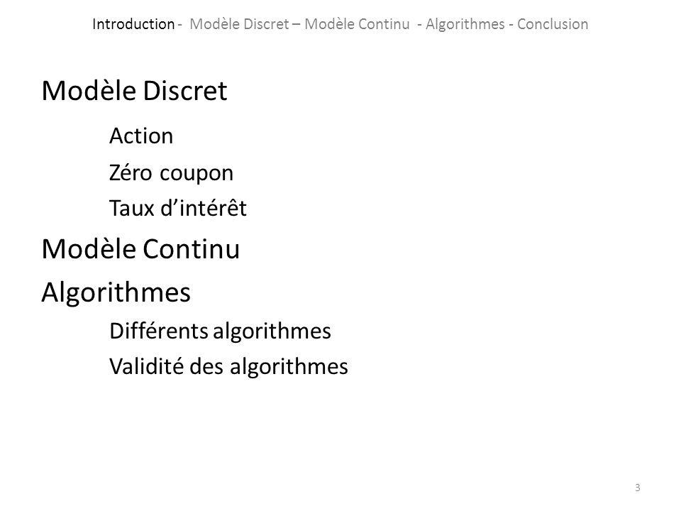 3 Modèle Discret Action Zéro coupon Taux dintérêt Modèle Continu Algorithmes Différents algorithmes Validité des algorithmes Introduction - Modèle Dis