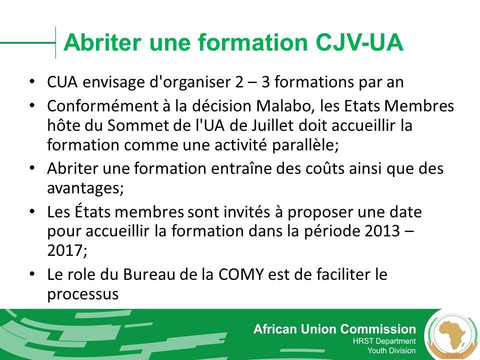 Abriter une formation CJV-UA CUA envisage d'organiser 2 – 3 formations par an Conformément à la décision Malabo, les Etats Membres hôte du Sommet de l