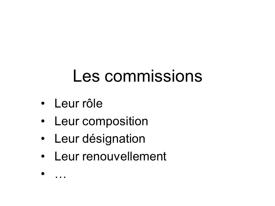 Les commissions Leur rôle Leur composition Leur désignation Leur renouvellement …