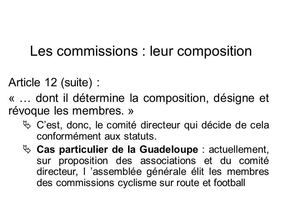 Les commissions : leur composition Article 12 (suite) : « … dont il détermine la composition, désigne et révoque les membres. » Cest, donc, le comité