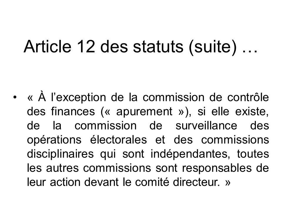 Article 12 des statuts (suite) … « À lexception de la commission de contrôle des finances (« apurement »), si elle existe, de la commission de surveil