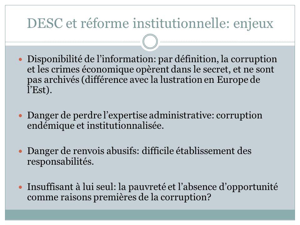DESC et réforme institutionnelle: enjeux Disponibilité de linformation: par définition, la corruption et les crimes économique opèrent dans le secret, et ne sont pas archivés (différence avec la lustration en Europe de lEst).