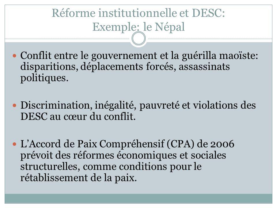Réforme institutionnelle et DESC: Exemple: le Népal Conflit entre le gouvernement et la guérilla maoïste: disparitions, déplacements forcés, assassinats politiques.