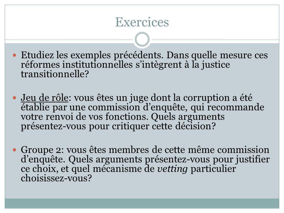 Exercices Etudiez les exemples précédents. Dans quelle mesure ces réformes institutionnelles sintègrent à la justice transitionnelle? Jeu de rôle: vou
