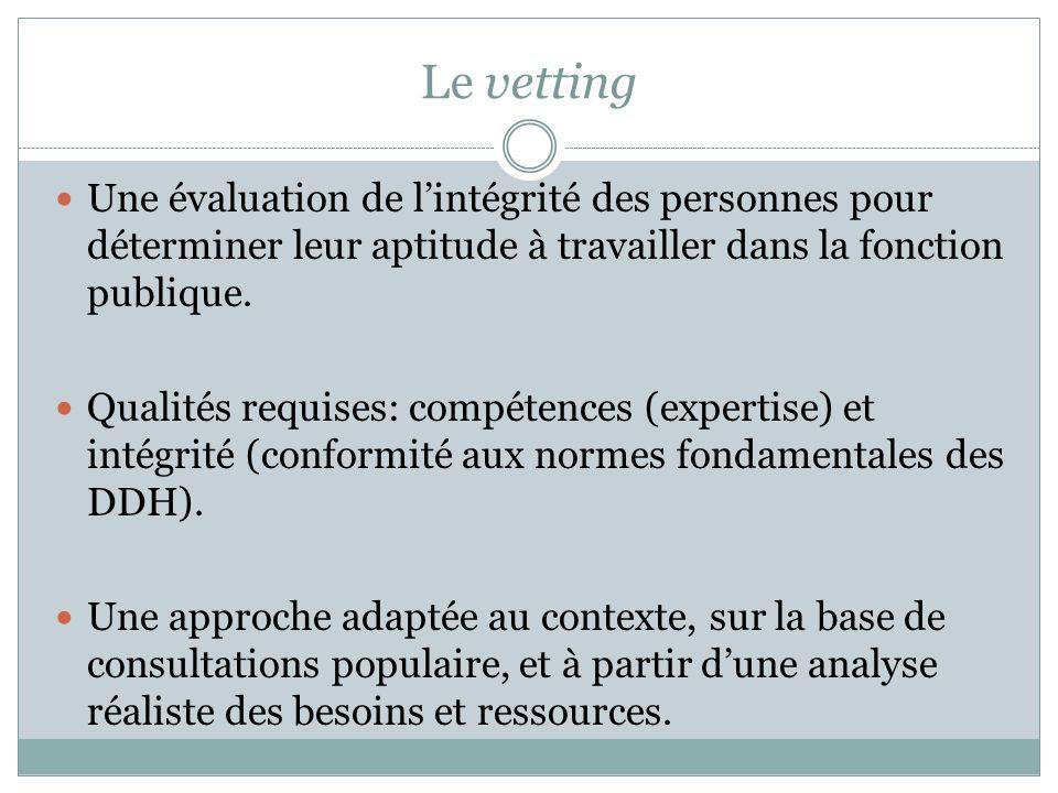 Le vetting Une évaluation de lintégrité des personnes pour déterminer leur aptitude à travailler dans la fonction publique.