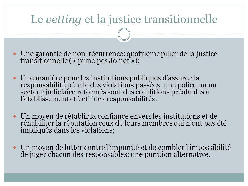 Le vetting et la justice transitionnelle Une garantie de non-récurrence: quatrième pilier de la justice transitionnelle (« principes Joinet »); Une ma