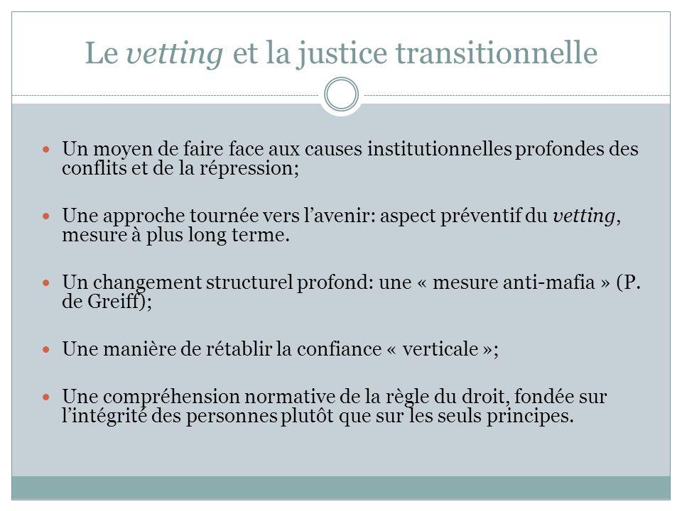Le vetting et la justice transitionnelle Un moyen de faire face aux causes institutionnelles profondes des conflits et de la répression; Une approche tournée vers lavenir: aspect préventif du vetting, mesure à plus long terme.