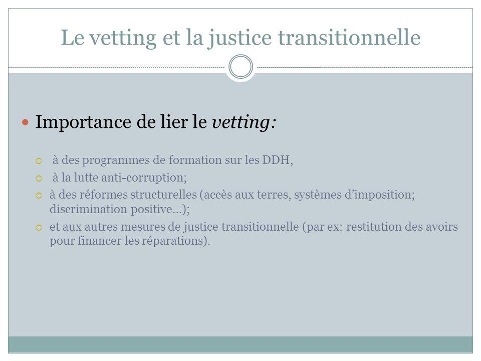 Le vetting et la justice transitionnelle Importance de lier le vetting: à des programmes de formation sur les DDH, à la lutte anti-corruption; à des r