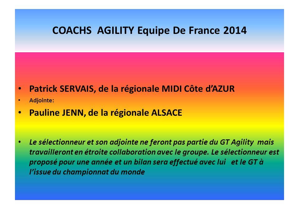 COACHS AGILITY Equipe De France 2014 Patrick SERVAIS, de la régionale MIDI Côte dAZUR Adjointe: Pauline JENN, de la régionale ALSACE Le sélectionneur