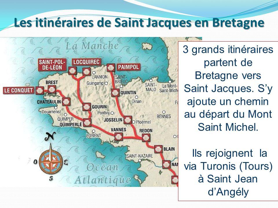 Les itinéraires de Saint Jacques en Bretagne 3 grands itinéraires partent de Bretagne vers Saint Jacques. Sy ajoute un chemin au départ du Mont Saint