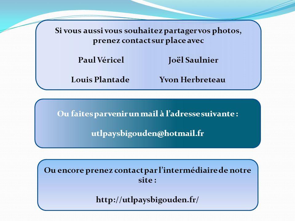 Si vous aussi vous souhaitez partager vos photos, prenez contact sur place avec Paul Véricel Joël Saulnier Louis PlantadeYvon Herbreteau Ou faites par