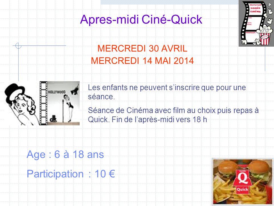 Apres-midi Ciné-Quick MERCREDI 30 AVRIL MERCREDI 14 MAI 2014 Age : 6 à 18 ans Participation : 10 Les enfants ne peuvent sinscrire que pour une séance.