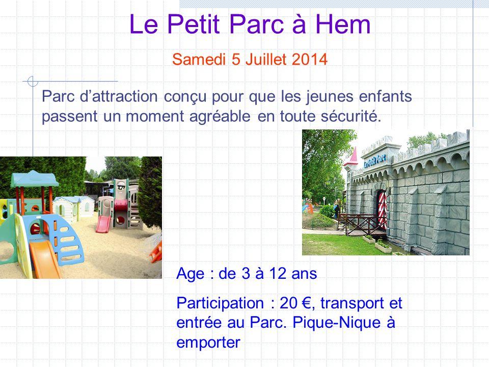 Le Petit Parc à Hem Samedi 5 Juillet 2014 Age : de 3 à 12 ans Participation : 20, transport et entrée au Parc. Pique-Nique à emporter Parc dattraction