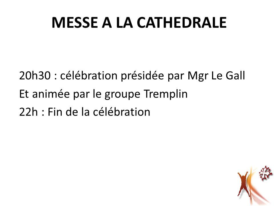 MESSE A LA CATHEDRALE 20h30 : célébration présidée par Mgr Le Gall Et animée par le groupe Tremplin 22h : Fin de la célébration