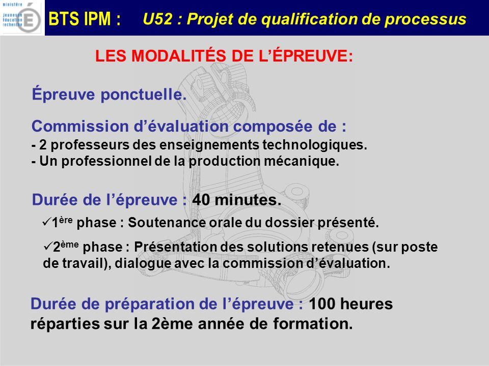 BTS IPM : U52 : Projet de qualification de processus Épreuve ponctuelle. Durée de lépreuve : 40 minutes. Durée de préparation de lépreuve : 100 heures