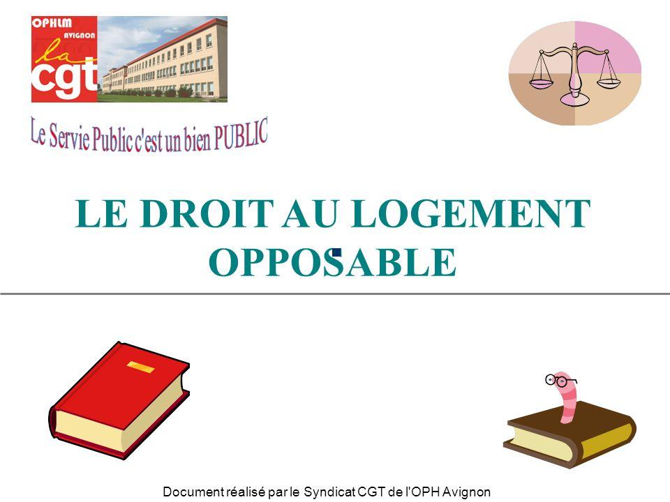 LE DROIT AU LOGEMENT OPPOSABLE Document réalisé par le Syndicat CGT de l'OPH Avignon