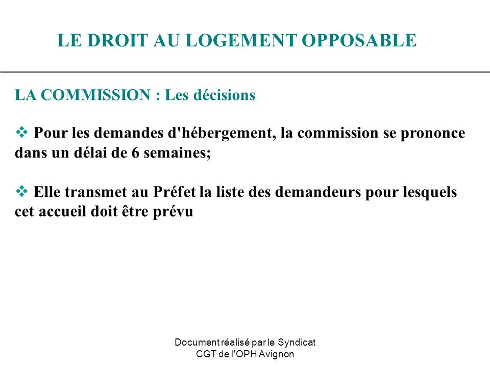 LA COMMISSION : Les décisions Pour les demandes d'hébergement, la commission se prononce dans un délai de 6 semaines; Elle transmet au Préfet la liste