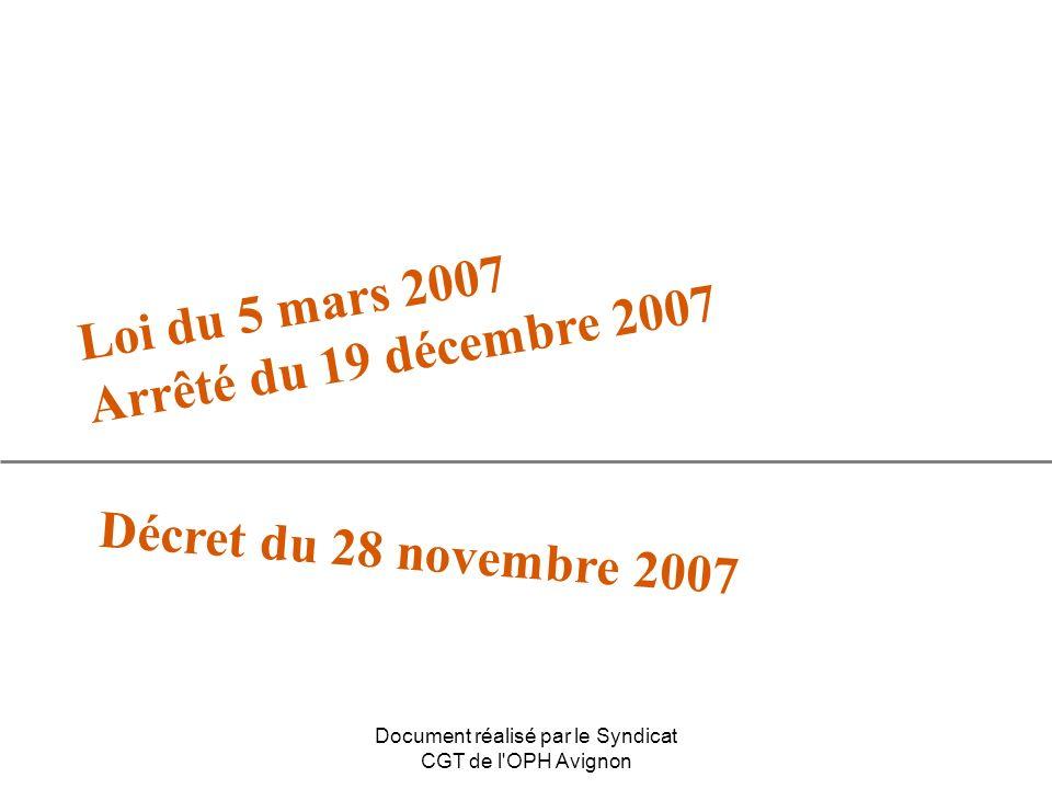 Loi du 5 mars 2007 Arrêté du 19 décembre 2007 Décret du 28 novembre 2007 Document réalisé par le Syndicat CGT de l'OPH Avignon