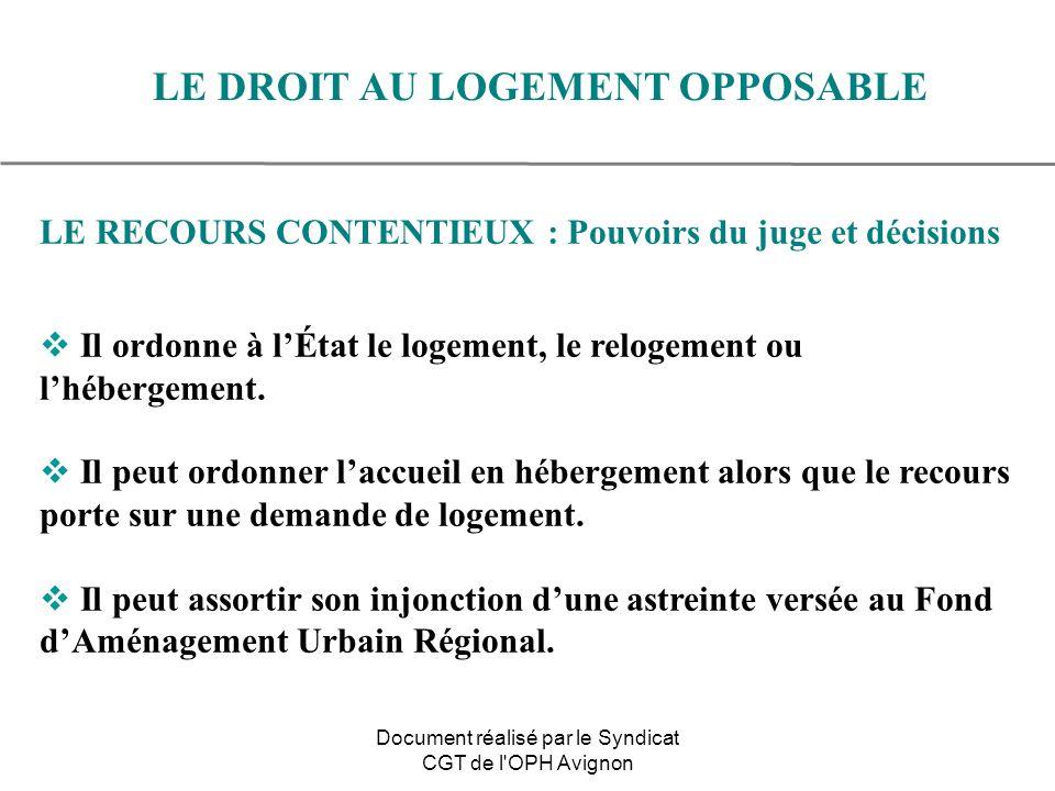 LE RECOURS CONTENTIEUX : Pouvoirs du juge et décisions Il ordonne à lÉtat le logement, le relogement ou lhébergement. Il peut ordonner laccueil en héb