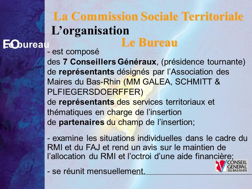 Le bureau FO La Commission Sociale Territoriale Le Bureau - est composé des 7 Conseillers Généraux, (présidence tournante) de représentants désignés p