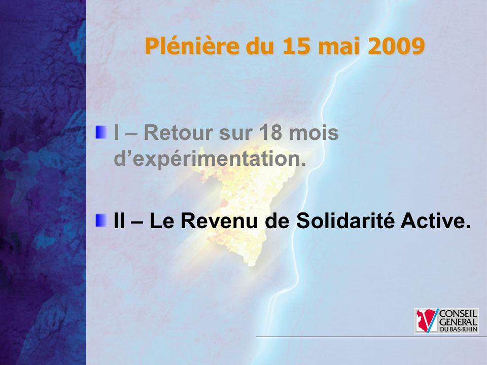 Plénière du 15 mai 2009 Plénière du 15 mai 2009 I – Retour sur 18 mois dexpérimentation. II – Le Revenu de Solidarité Active.
