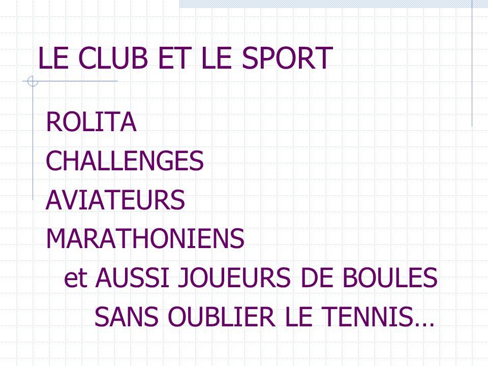 LE CLUB ET LE SPORT ROLITA CHALLENGES AVIATEURS MARATHONIENS et AUSSI JOUEURS DE BOULES SANS OUBLIER LE TENNIS…