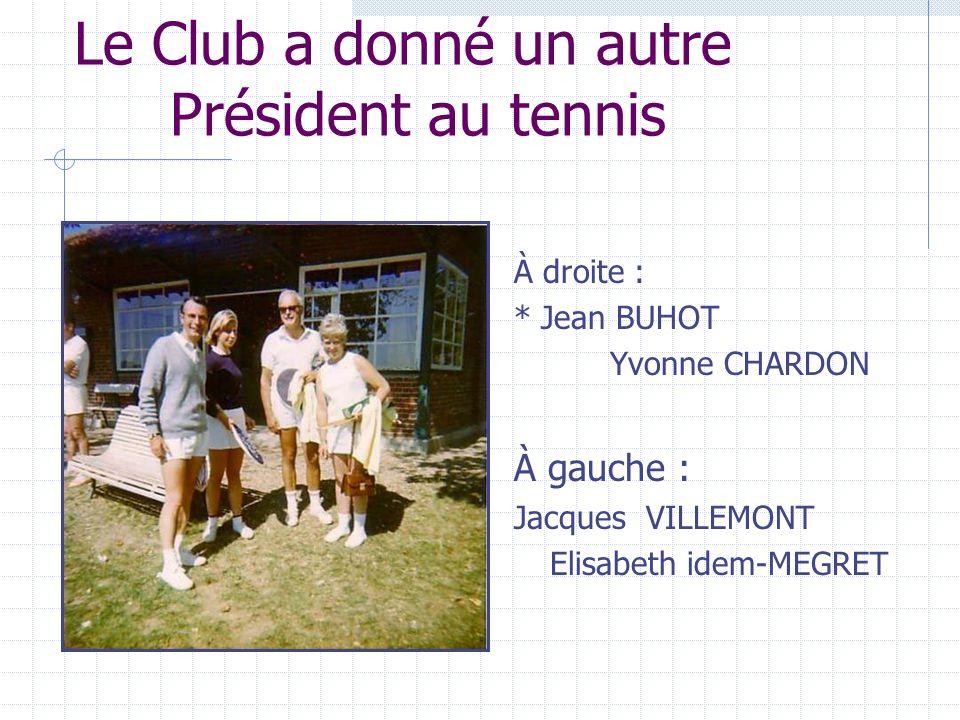 Le Club a donné un autre Président au tennis À droite : * Jean BUHOT Yvonne CHARDON À gauche : Jacques VILLEMONT Elisabeth idem-MEGRET