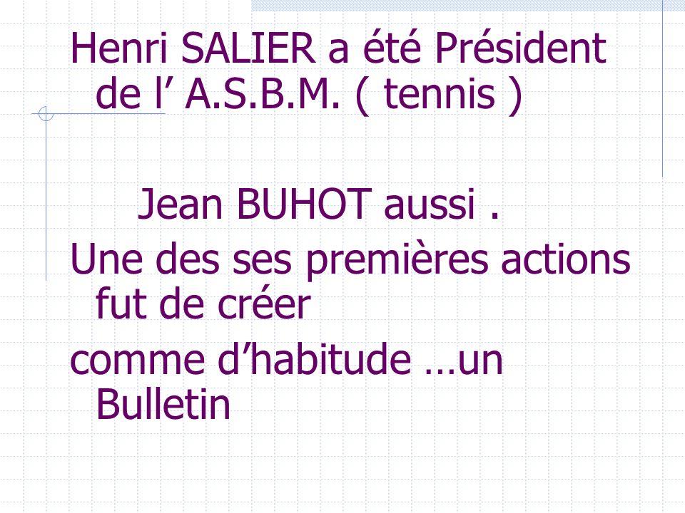 Henri SALIER a été Président de l A.S.B.M. ( tennis ) Jean BUHOT aussi.