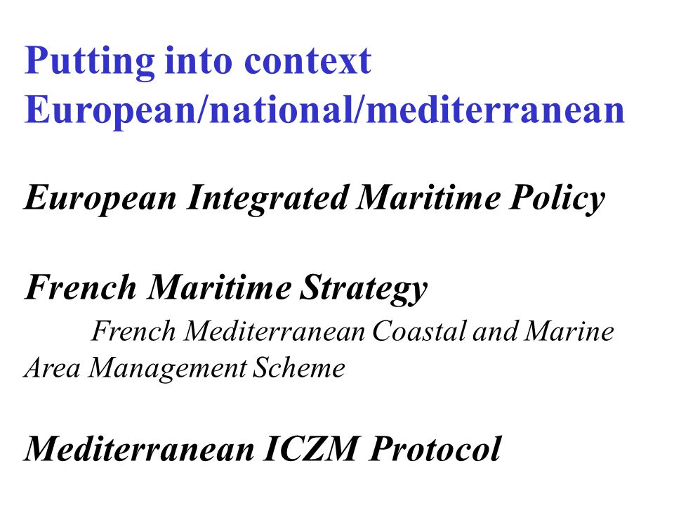 Coherence between Catchment area – maritime area to build up Water Framework Directive SDAGE – SAGE – Natural areas management contract Marine Strategy Framework Directive Coastal and Marine Areas Management Scheme Inter-SCOTs maritime areas