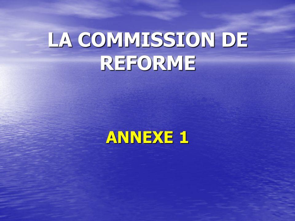 LA COMMISSION DE REFORME ANNEXE 1