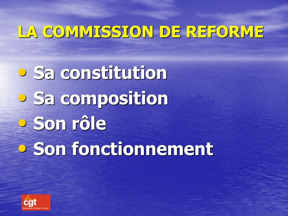 LA COMMISSION DE REFORME S Sa constitution a composition on rôle on fonctionnement
