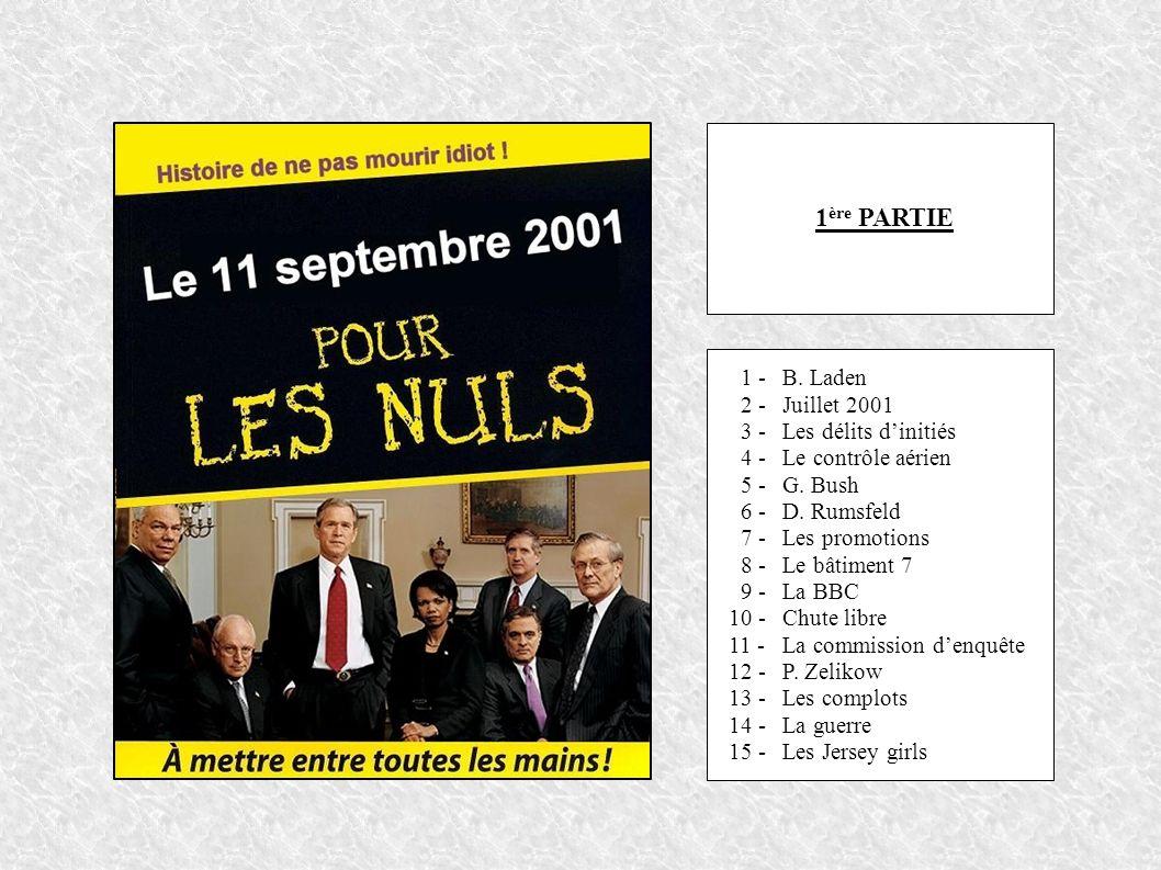 1 ère PARTIE 1 -B. Laden 2 -Juillet 2001 3 - Les délits dinitiés 4 -Le contrôle aérien 5 -G.