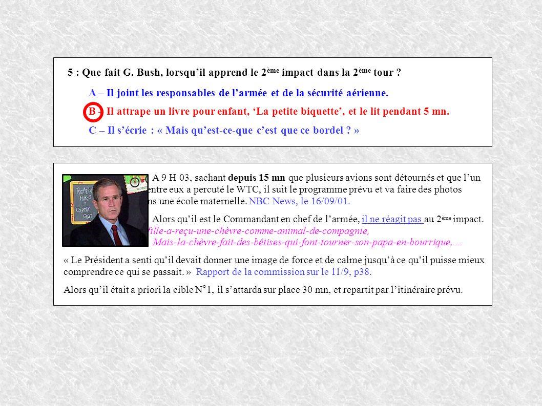 5 : Que fait G. Bush, lorsquil apprend le 2 ème impact dans la 2 ème tour .