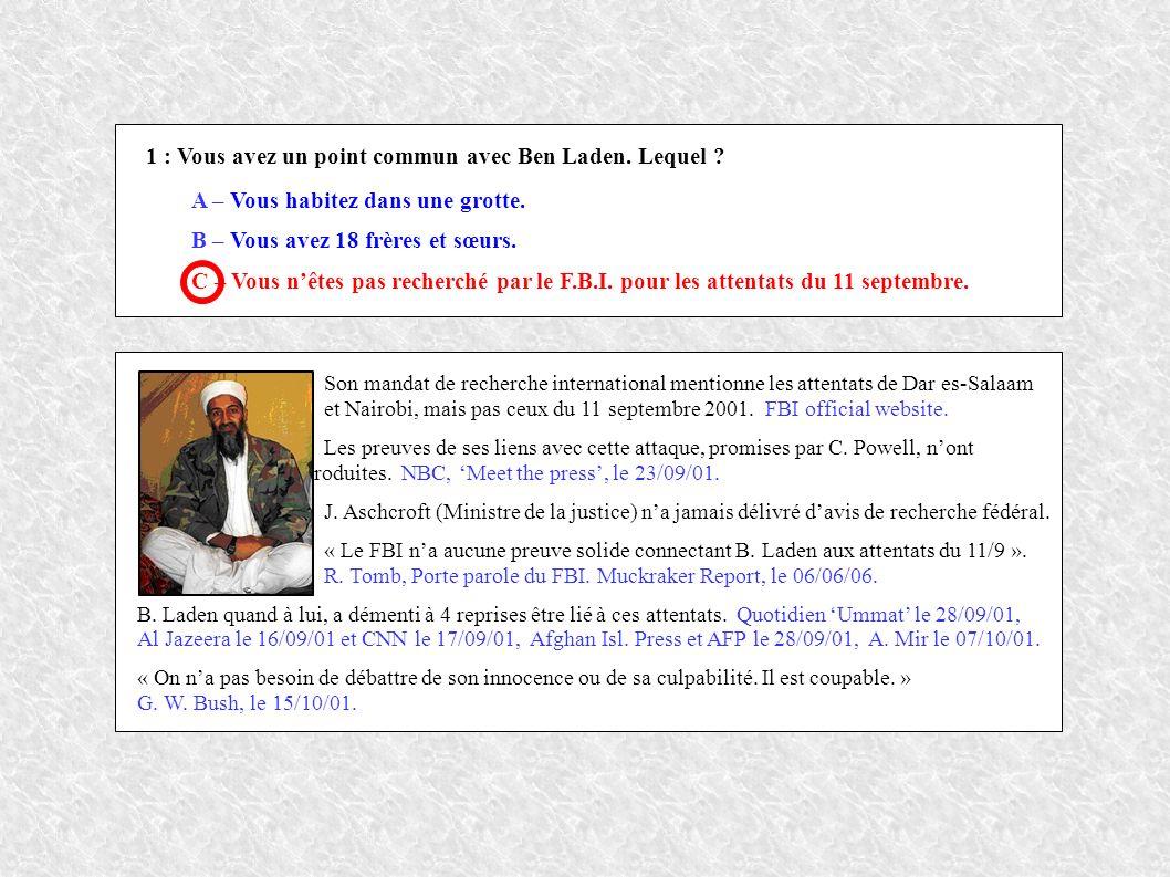 1 : Vous avez un point commun avec Ben Laden. Lequel .
